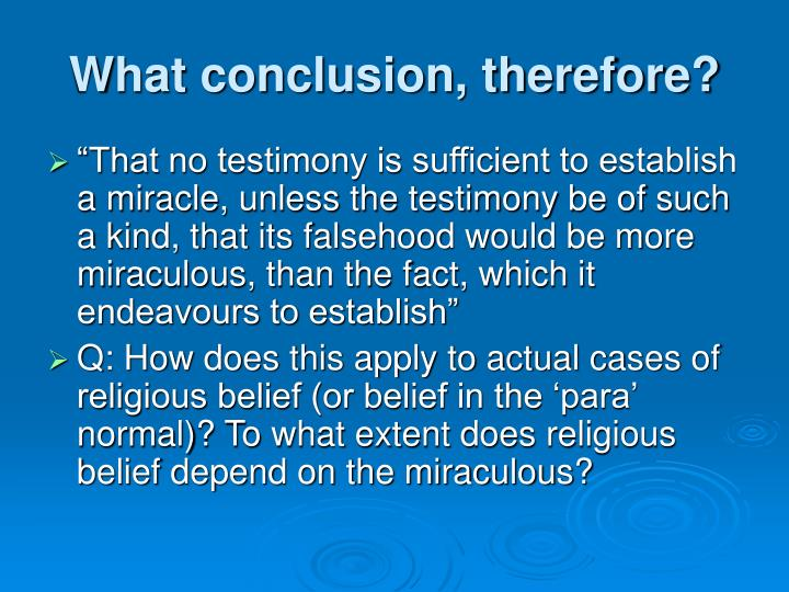 What conclusion, therefore?