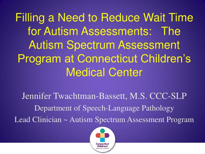 Filling a Need to Reduce Wait Time for Autism Assessments:   The Autism Spectrum Assessment Program ...