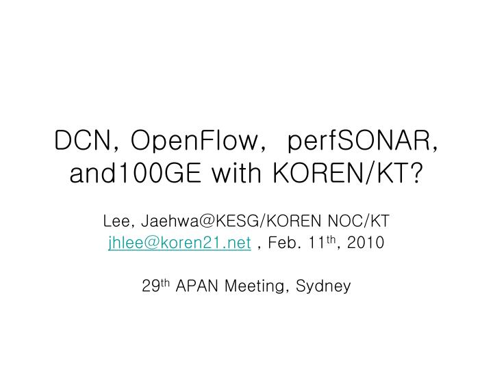 Dcn openflow perfsonar and100ge with koren kt