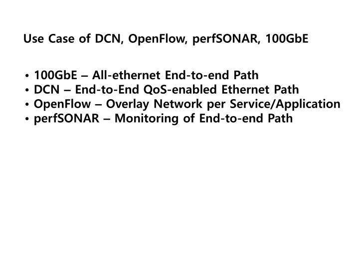 Use Case of DCN, OpenFlow, perfSONAR, 100GbE