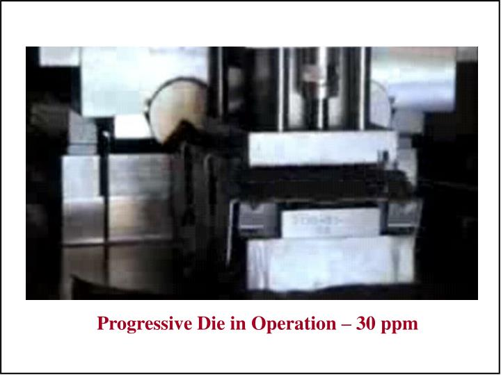 Progressive Die in Operation – 30 ppm