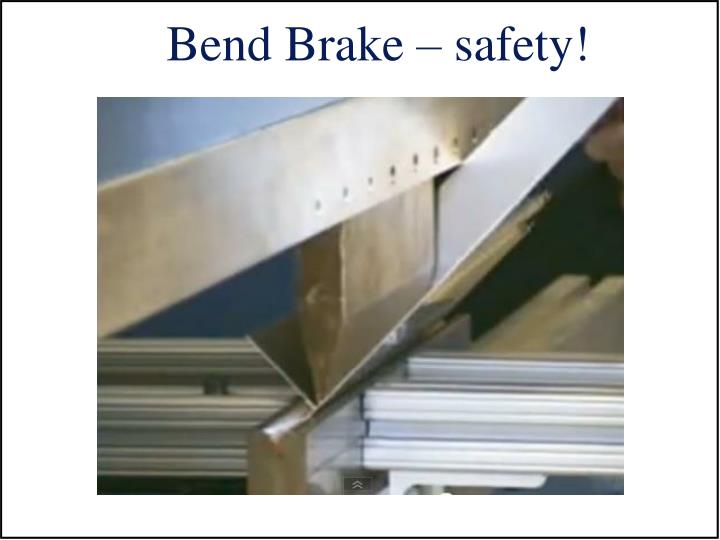 Bend Brake – safety!