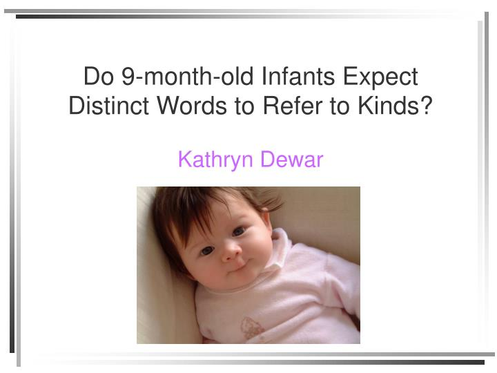 Do 9-month-old Infants Expect Distinct Words to Refer to Kinds?