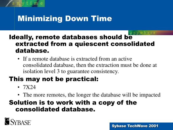 Ideally, remote databases should be extracted from a quiescent consolidated database.