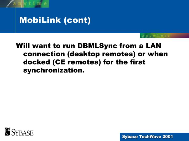 Will want to run DBMLSync from a LAN connection (desktop remotes) or when docked (CE remotes) for the first synchronization.