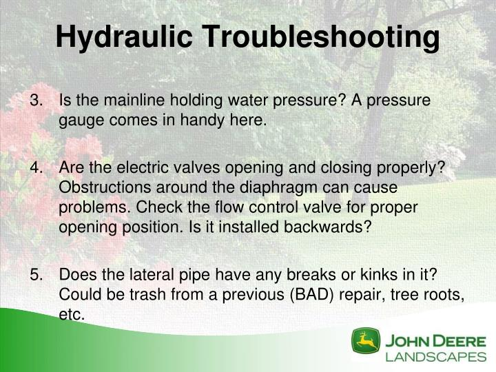 Is the mainline holding water pressure? A pressure gauge comes in handy here.