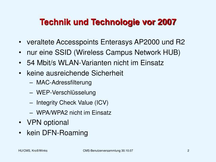 Technik und Technologie vor 2007