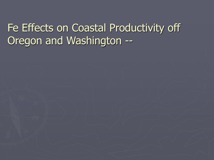 Fe Effects on Coastal Productivity off Oregon and Washington --