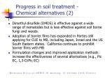 progress in soil treatment chemical alternatives 2