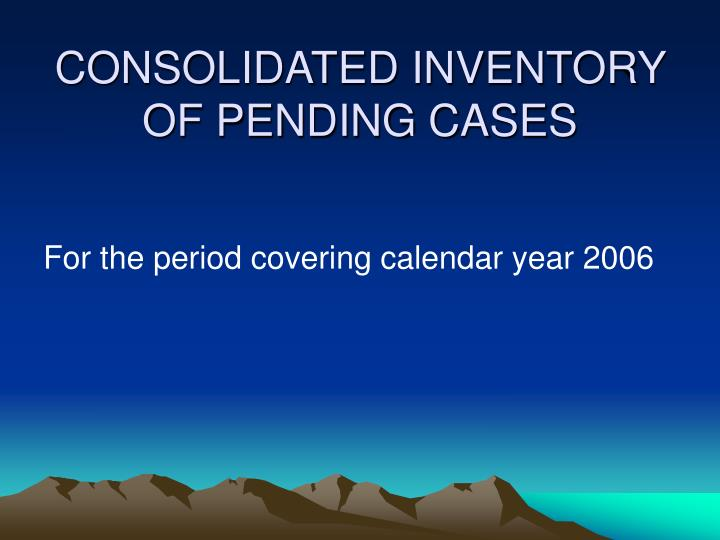 Consolidated inventory of pending cases