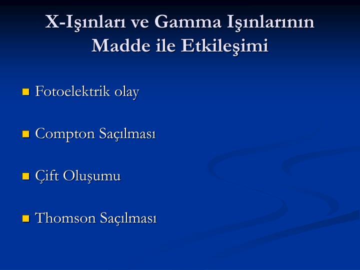 X-Inlar ve Gamma Inlarnn Madde ile Etkileimi
