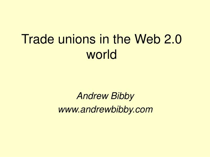 Trade unions in the web 2 0 world