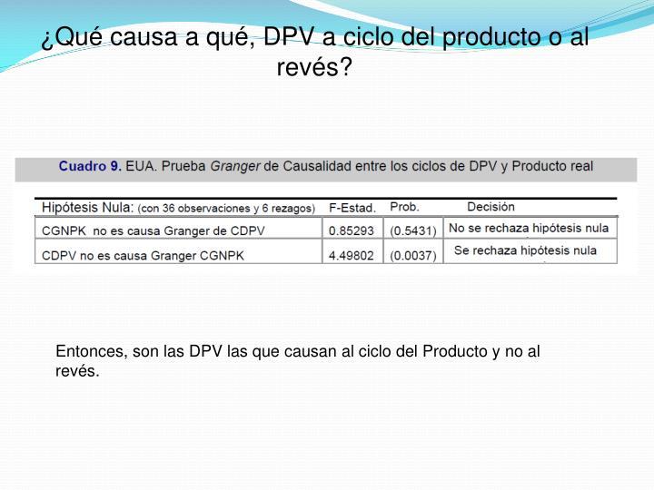 ¿Qué causa a qué, DPV a ciclo del producto o al revés?