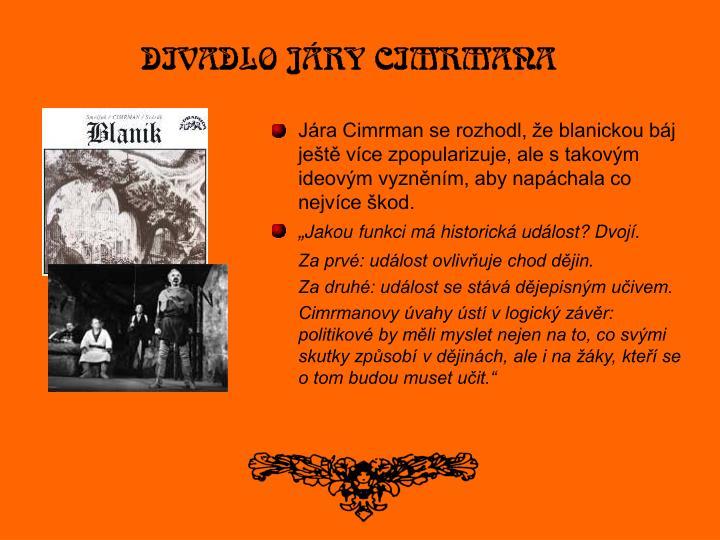 Jára Cimrman se rozhodl, že blanickou báj ještě více zpopularizuje, ale s takovým ideovým vyzněním, aby napáchala co nejvíce škod.