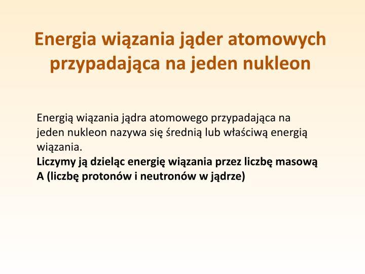 Energia wiązania jąder atomowych przypadająca na jeden nukleon