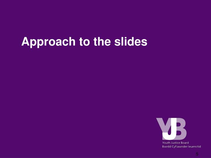 Approach to the slides