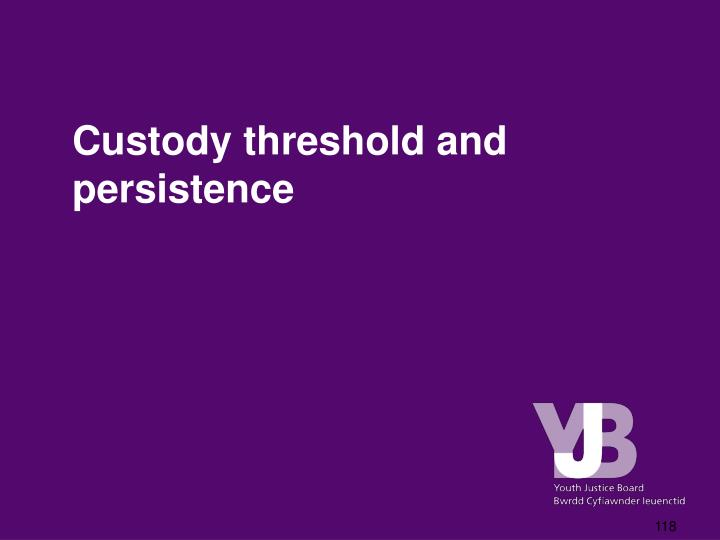 Custody threshold and persistence