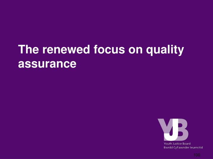 The renewed focus on quality assurance