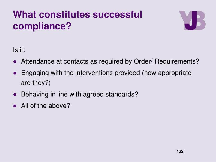 What constitutes successful compliance?