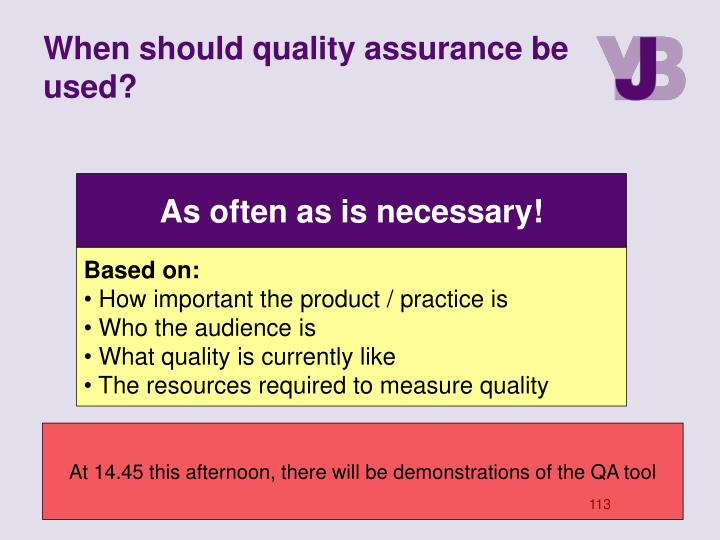 When should quality assurance be used?