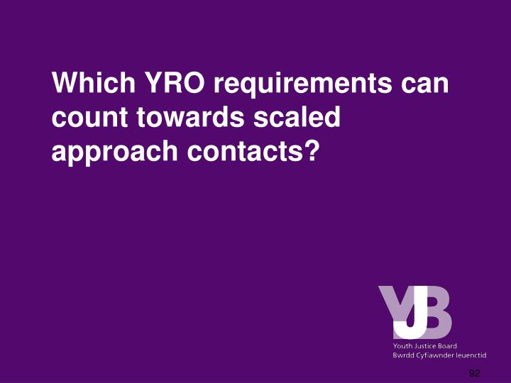 Which YRO requirements can count towards scaled approach contacts?