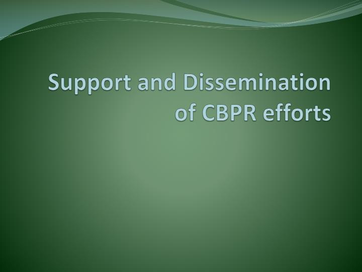 Support and Dissemination of CBPR efforts