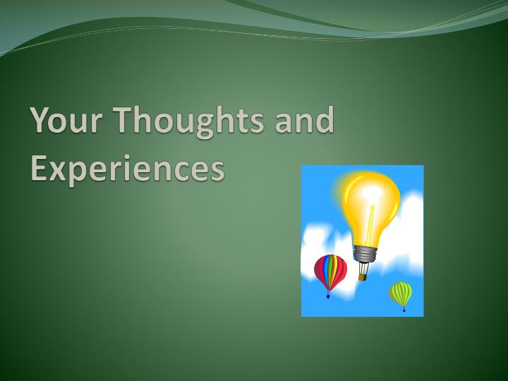 Your Thoughts and Experiences