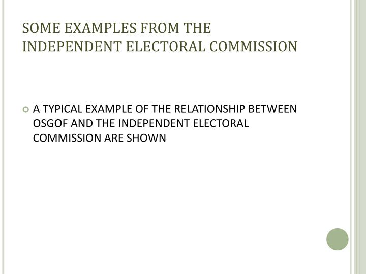 SOME EXAMPLES FROM THE INDEPENDENT ELECTORAL COMMISSION