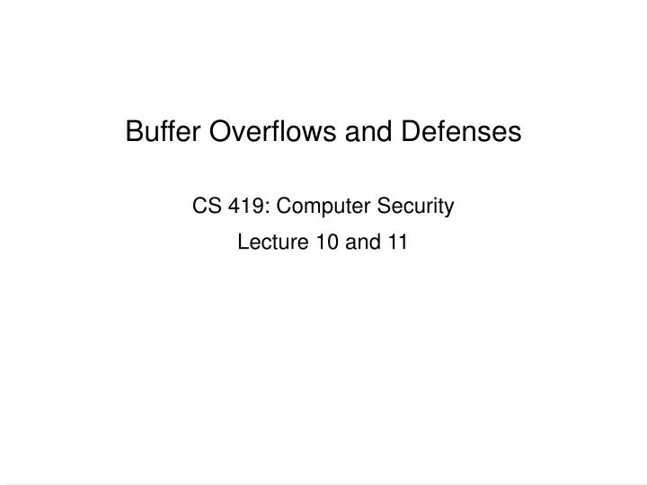 Buffer overflows and defenses