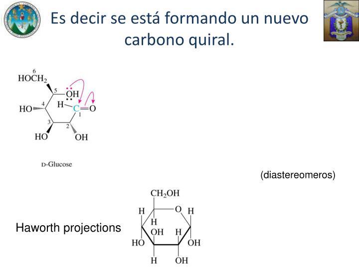 Es decir se está formando un nuevo carbono quiral.