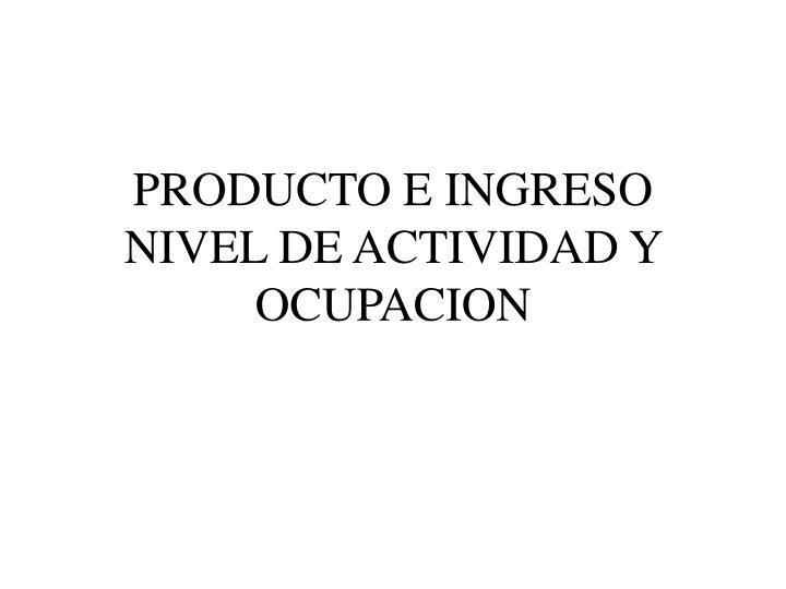 PRODUCTO E INGRESO
