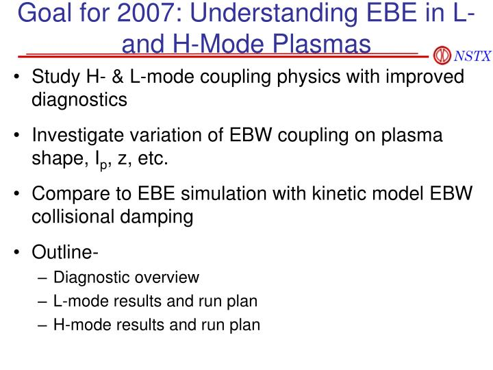 Goal for 2007 understanding ebe in l and h mode plasmas