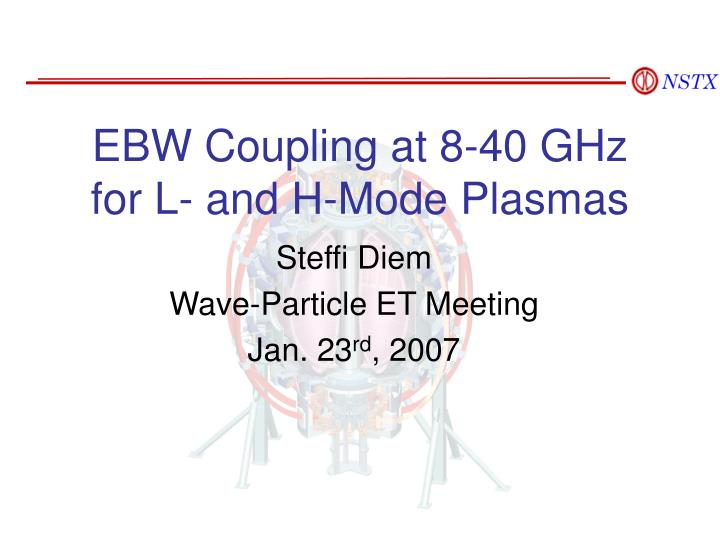 EBW Coupling at 8-40 GHz for L- and H-Mode Plasmas