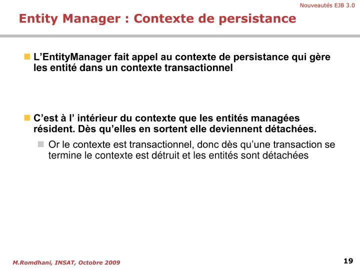 L'EntityManager fait appel au contexte de persistance qui gère les entité dans un contexte transactionnel