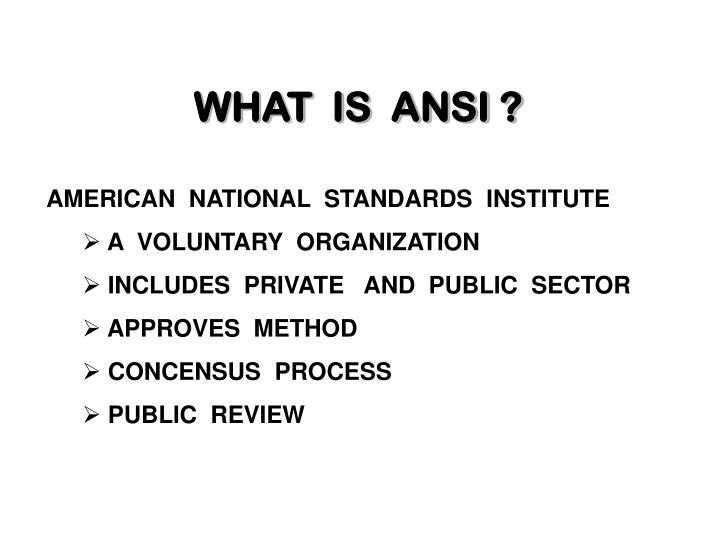 WHAT  IS  ANSI ?