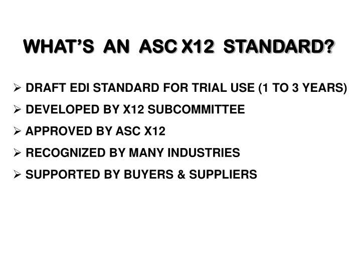 WHAT'S  AN  ASC X12  STANDARD?
