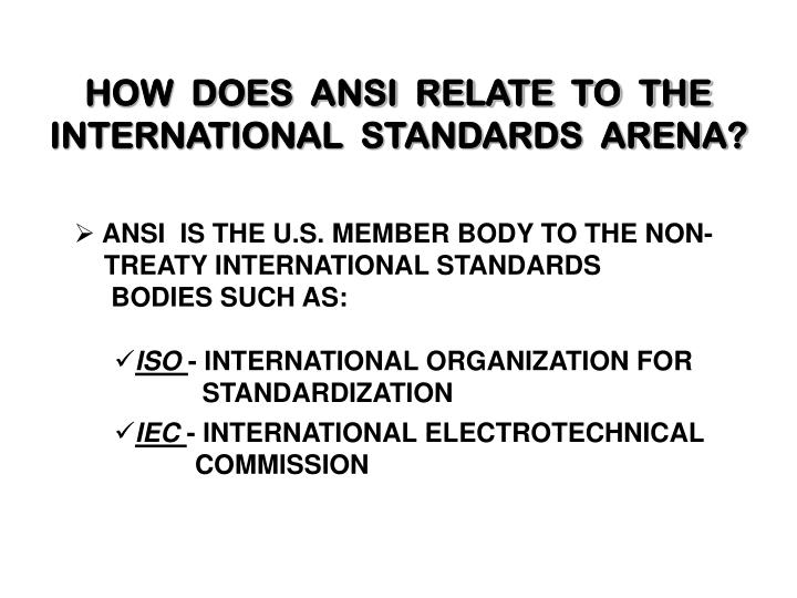 HOW  DOES  ANSI  RELATE  TO  THE INTERNATIONAL  STANDARDS  ARENA?