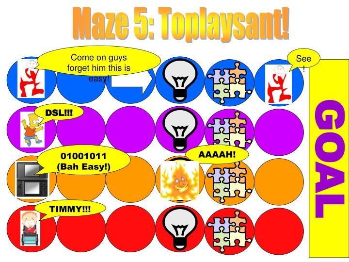 Maze 5: Toplaysant!