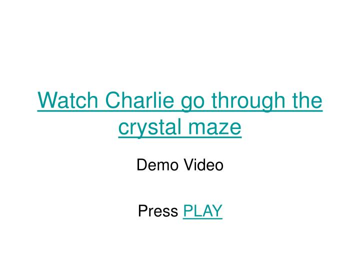 Watch charlie go through the crystal maze