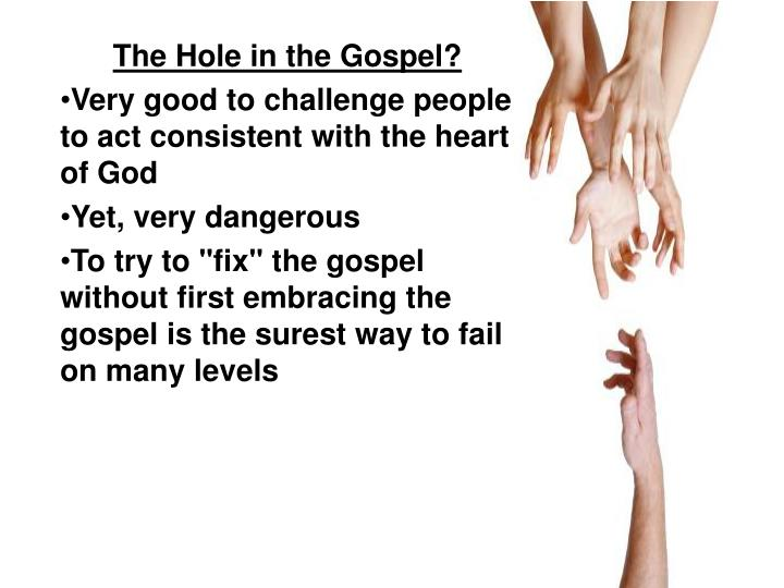 The Hole in the Gospel?