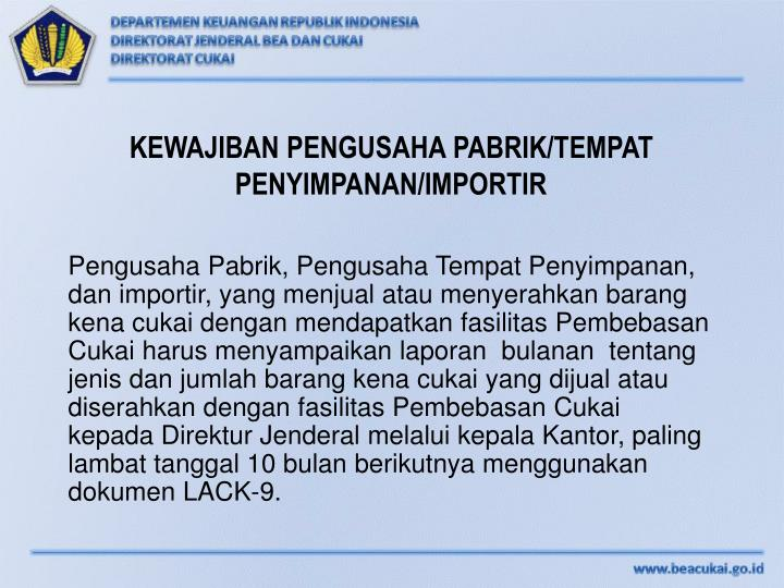 KEWAJIBAN PENGUSAHA PABRIK/TEMPAT PENYIMPANAN/IMPORTIR