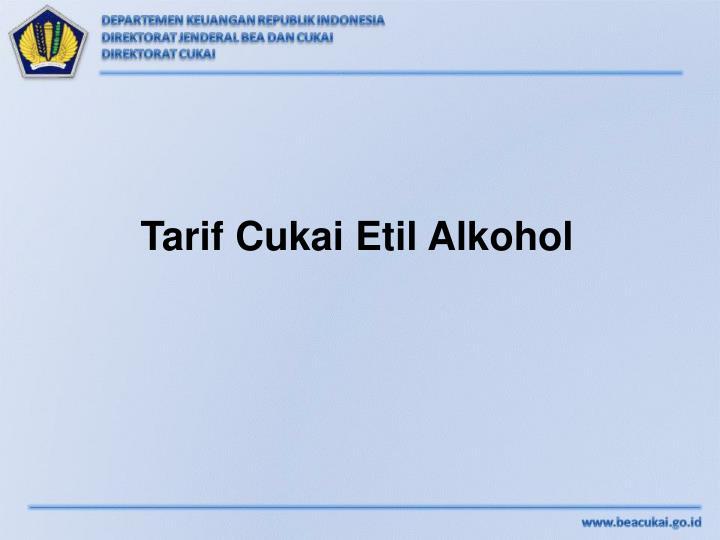 Tarif Cukai Etil Alkohol