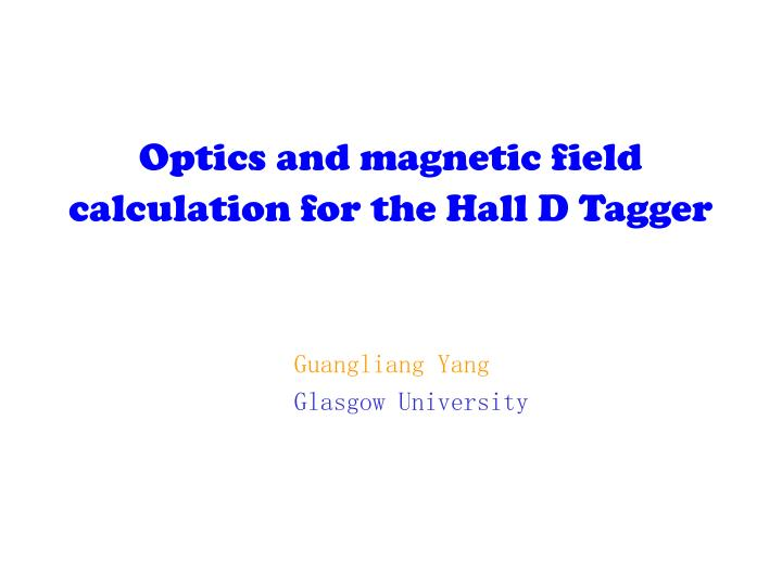 Optics and magnetic field calculation for the hall d tagger