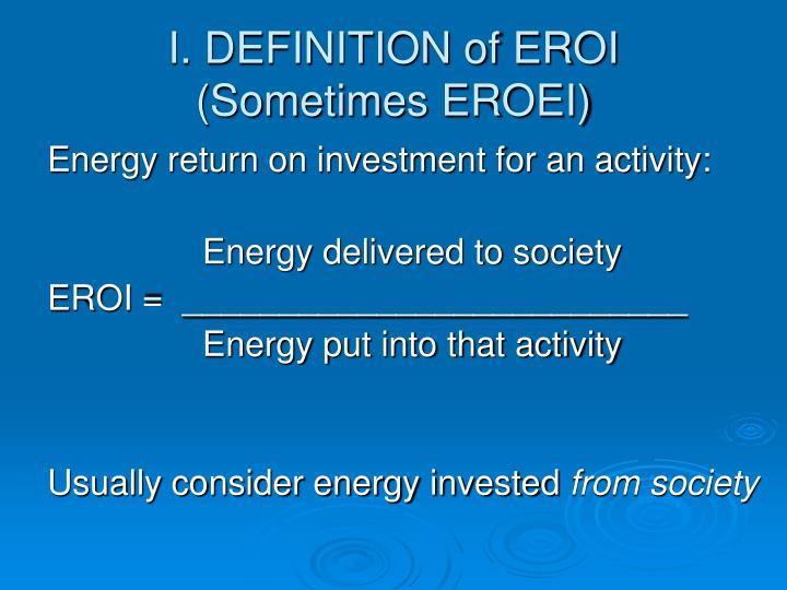 I. DEFINITION of EROI  (Sometimes EROEI)
