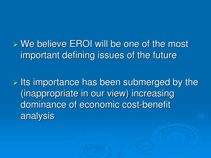 We believe EROI will be one of the most important defining issues of the future
