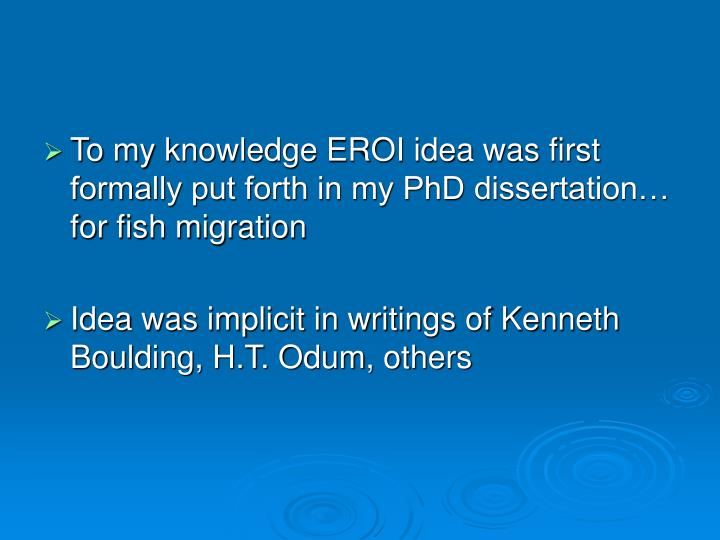 To my knowledge EROI idea was first formally put forth in my PhD dissertation… for fish migration