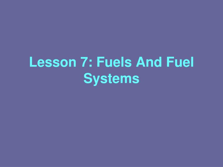 Lesson 7 fuels and fuel systems