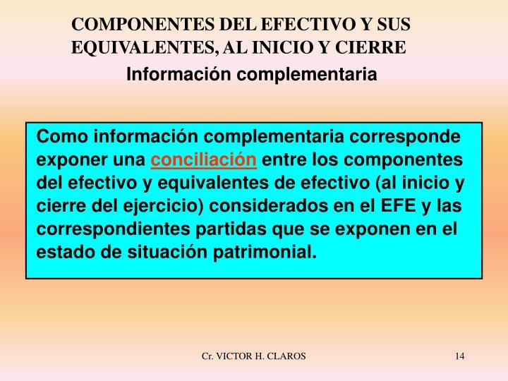 Como información complementaria corresponde exponer una