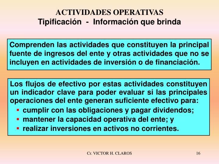 Comprenden las actividades que constituyen la principal fuente de ingresos del ente y otras actividades que no se incluyen en actividades de inversión o de financiación.