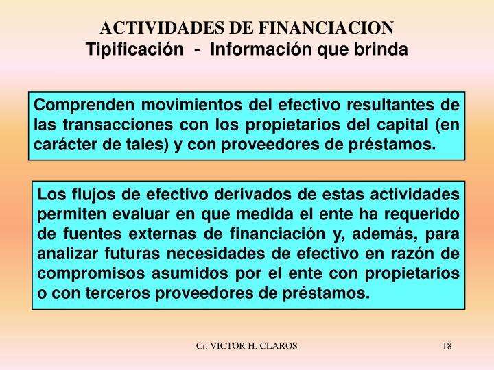 Comprenden movimientos del efectivo resultantes de las transacciones con los propietarios del capital (en carácter de tales) y con proveedores de préstamos.